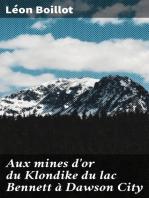 Aux mines d'or du Klondike du lac Bennett à Dawson City