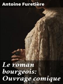 Le roman bourgeois: Ouvrage comique