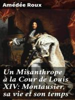 Un Misanthrope à la Cour de Louis XIV: Montausier, sa vie et son temps