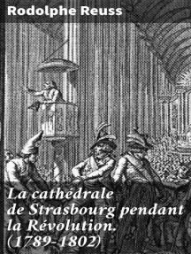 La cathédrale de Strasbourg pendant la Révolution. (1789-1802)