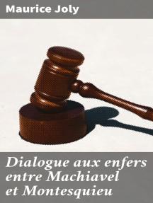 Dialogue aux enfers entre Machiavel et Montesquieu: La politique de Machiavel au XIXe Siècle par un contemporain
