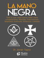 La Mano Negra: Todo lo que usted quería saber sobre conspiraciones, masones, francmasones, templarios, iluminnatis, satánicos y similares