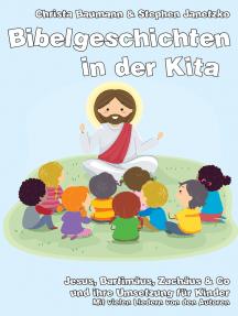 Bibelgeschichten in der Kita: Jesus, Bartimäus, Zachäus & Co und ihre Umsetzung für Kinder