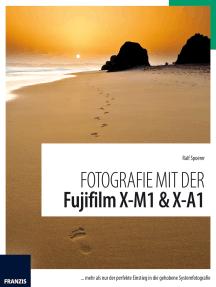 Fotografie mit der Fujifilm X-M1 & X-A1: Mehr als nur der perfekte Einstieg in die gehobene Systemfotografie