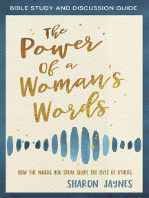 The Power of a Woman's Words Bible Study and Discussion Guide: How the Words You Speak Shape the Lives of Others