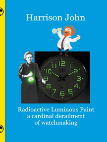 Radioactive Luminous Paint - a cardinal derailment of watchmaking: A little book about a monumental problem