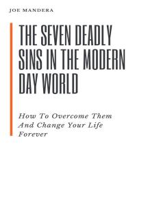 The Seven Deadly Sins In The Modern Day World. How To Overcome Them And Change Your Life Forever: Bible, #1