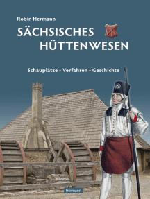 Sächsisches Hüttenwesen: Schauplätze - Verfahren - Geschichte