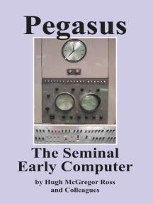 Pegasus the Early Seminal Computer