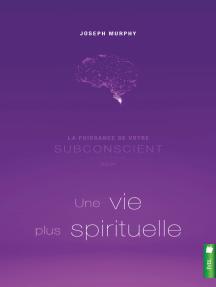 La puissance de votre subconscient pour une vie plus spirituelle