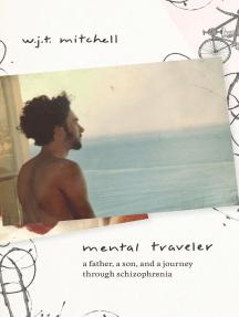 Mental Traveler: A Father, a Son, and a Journey through Schizophrenia