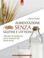 Alimentazione senza glutine e latticini: Affrontare le intolleranze alimentari senza rinunciare alla buona tavola.