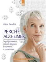 Perché Alzheimer: Segni premonitori, sintomi, diagnosi, trattamento e prevenzione.