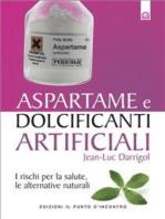 Aspartame e dolcificanti artificiali: I rischi per la salute, le alternative naturali.