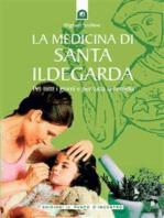 La medicina di santa Ildegarda: Per tutti i giorni e per tutta la famiglia.