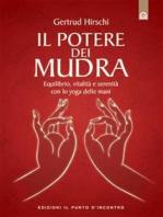 Il potere dei mudra: Lo yoga delle mani e i suoi segreti.