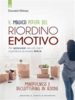 Il magico del potere riordino emotivo: Per spazzare via ciò che ti impedisce di essere felice - Mindfulness e decluttering in azione