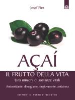 Açaí: il frutto della vita: Una miniera di sostanze vitali - Antiossidante, dimagrante, ringiovanente, antistress