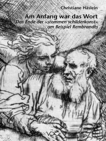"""Am Anfang war das Wort: Das Ende der """"stommen schilderkonst"""" am Beispiel Rembrandts"""
