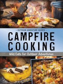 Campfire Cooking: Wild Eats for Outdoor Adventures