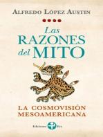 Las razones del mito: La cosmovisión mesoamericana