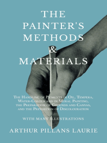 The Painter's Methods and Materials: The Handling of Pigments in Oil, Tempera, Water-Colour and in Mural Painting, the Preparation of Grounds and Canvas, and the Prevention of Discolouration - With Many Illustrations