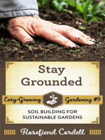 Stay Grounded: Soil Building for Sustainable Gardens: Easy-Growing Gardening, #8