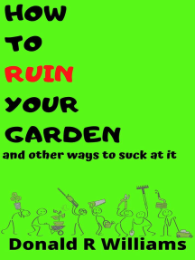 How To Ruin Your Garden And Other Ways To Suck At It