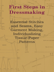 First Steps In Dressmaking - Essential Stitches And Seams, Easy Garment Making, Individualizing Tissue-Paper Patterns