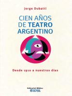 Cien años de teatro argentino: Desde 1910 a nuestros días
