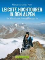 Leichte Hochtouren in den Alpen: Ein Tourenführer mit Wanderwegen im Hochgebirge und hochalpinen Wanderungen in den Alpen. Die schönsten Bergtouren mit Gletscher-Panorama.