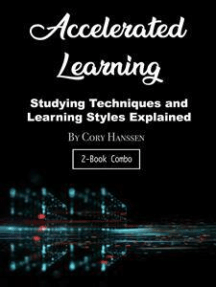 Accelerated Learning: Studying Techniques and Learning Styles Explained