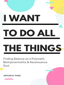 I Want to Do All the Things: Finding Balance as a Polymath, Multipotentialite & Renaissance Soul