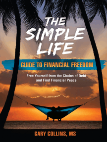 The Simple Life Guide To Financial Freedom: Free Yourself from the Chains of Debt and Find Financial Peace