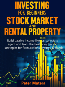 Investing for Beginners: Stock Market and Rental Property - Build Passive Income Like a Real Estate Agent and Learn the Best Day Trading Strategies for Forex, Options, Swings & Bonds