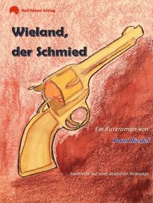 Wieland, der Schmied: basierend auf einer deutschen Volkssage