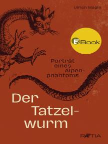 Der Tatzelwurm: Porträt eines Alpenphantoms