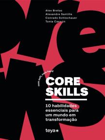 Core skills: Nem soft, nem hard. 10 habilidades essenciais para um mundo em transformação