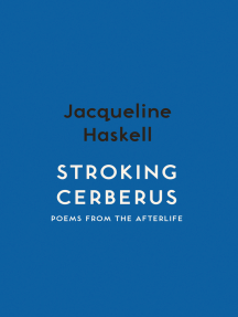 Stroking Cerberus: Poems from the Afterlife
