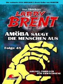 Dan Shocker's LARRY BRENT 48: Amöba saugt die Menschen aus