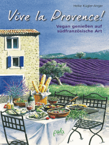 Vive la Provence!: Vegan genießen auf südfranzösische Art