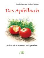 Das Apfelbuch: Apfelschätze erhalten und genießen