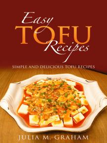 Easy Tofu Recipes: Simple and Delicious Tofu Recipes