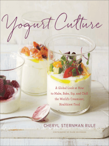 Yogurt Culture: A Global Look at How to Make, Bake, Sip, and Chill the World's Creamiest, Healthiest Food
