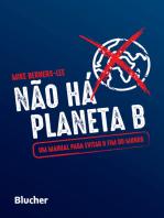 Não Há Planeta B: Um manual para evitar o fim do mundo