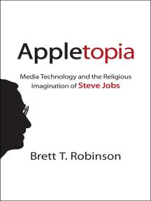 Appletopia: Media Technology and the Religious Imagination of Steve Jobs