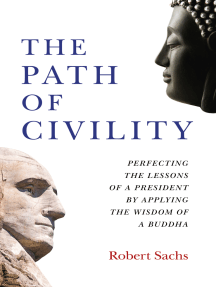 The Path of Civility: Perfecting the Lessons of a President by Applying the Wisdom of a Buddha