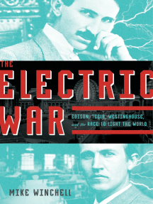 The Electric War: Edison, Tesla, Westinghouse, and the Race to Light the World