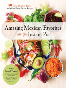 Amazing Mexican Favorites with Your Instant Pot: 80 Tacos, Burritos, Fajitas and Other Flavor-Packed Recipes