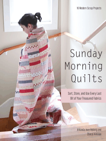 Sunday Morning Quilts: Sort, Store, and Use Every Last Bit of Your Treasured Fabrics